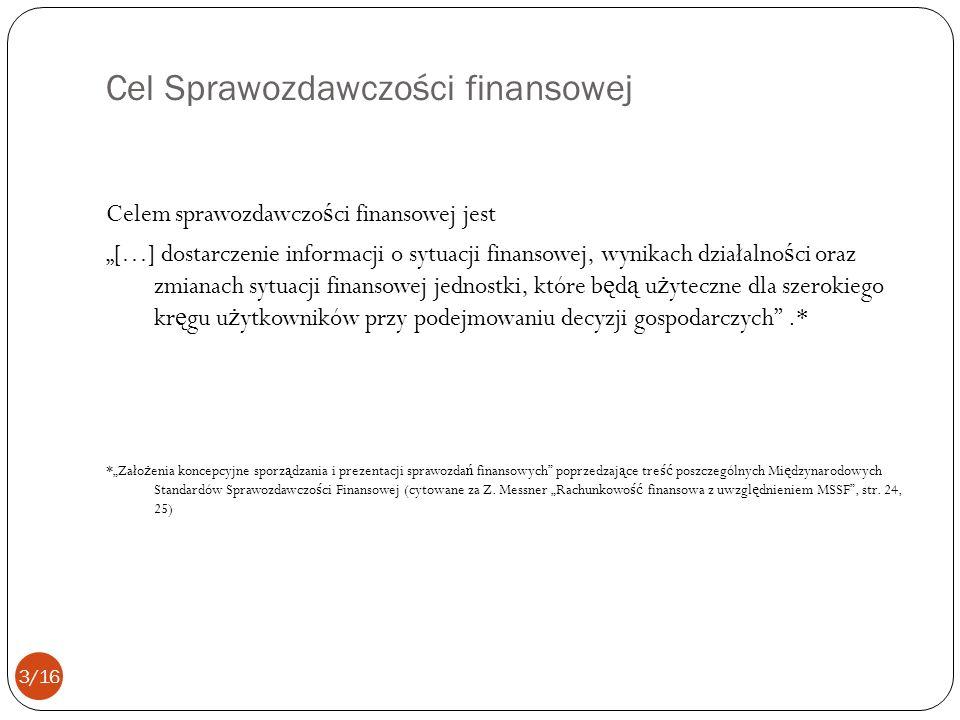 Cel Sprawozdawczości finansowej Celem sprawozdawczo ś ci finansowej jest […] dostarczenie informacji o sytuacji finansowej, wynikach działalno ś ci or