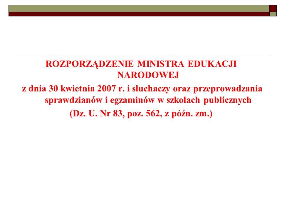 ROZPORZĄDZENIE MINISTRA EDUKACJI NARODOWEJ z dnia 30 kwietnia 2007 r. i słuchaczy oraz przeprowadzania sprawdzianów i egzaminów w szkołach publicznych