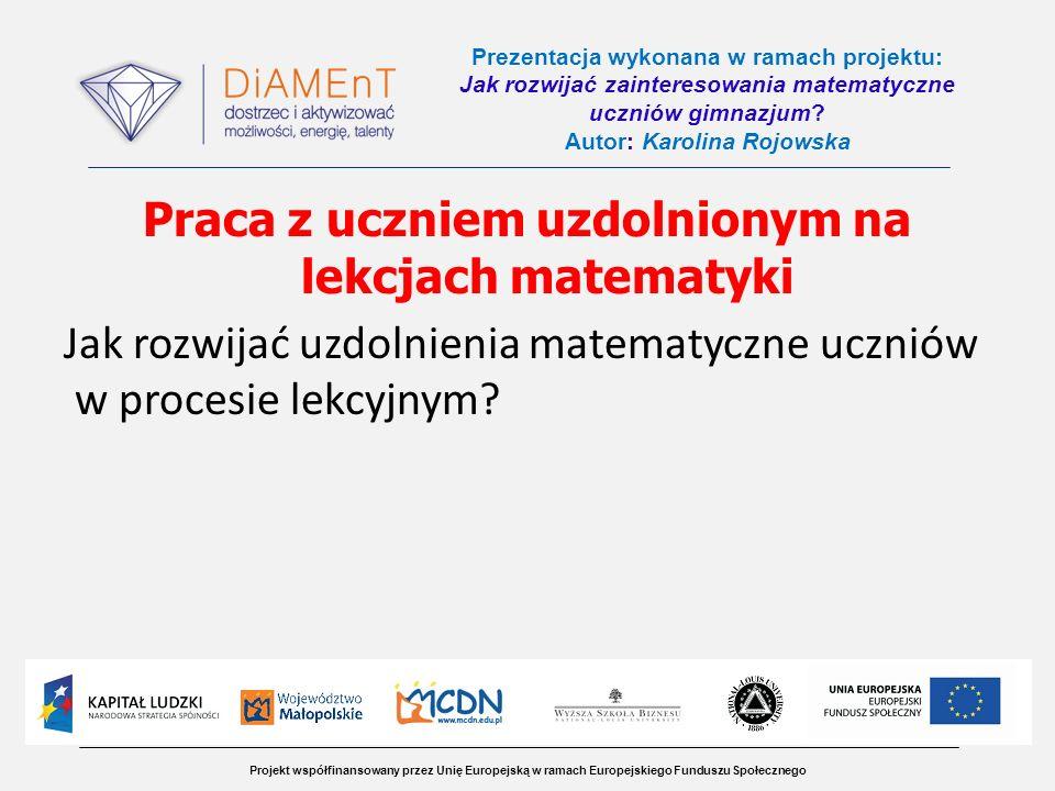 Projekt współfinansowany przez Unię Europejską w ramach Europejskiego Funduszu Społecznego Prezentacja wykonana w ramach projektu: Jak rozwijać zainte