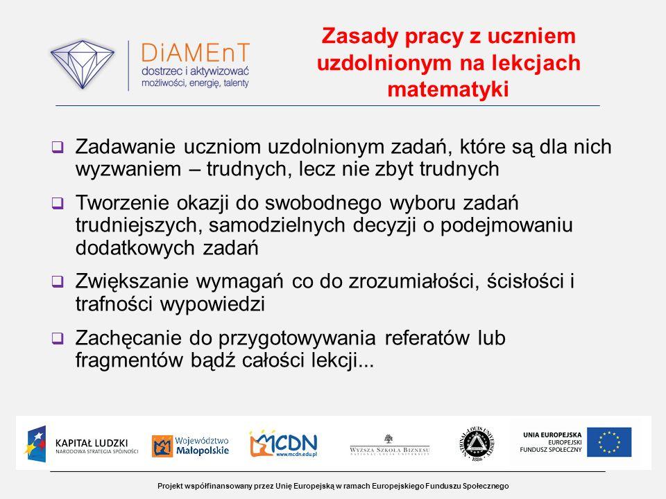 Projekt współfinansowany przez Unię Europejską w ramach Europejskiego Funduszu Społecznego Zasady pracy z uczniem uzdolnionym na lekcjach matematyki Z