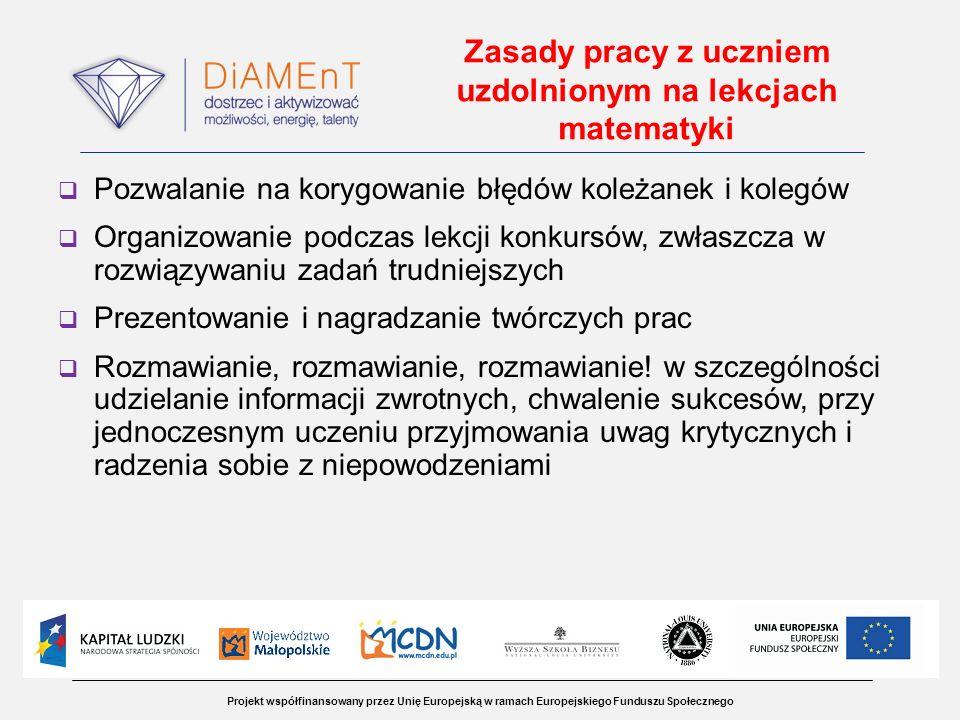 Projekt współfinansowany przez Unię Europejską w ramach Europejskiego Funduszu Społecznego Zasady pracy z uczniem uzdolnionym na lekcjach matematyki P