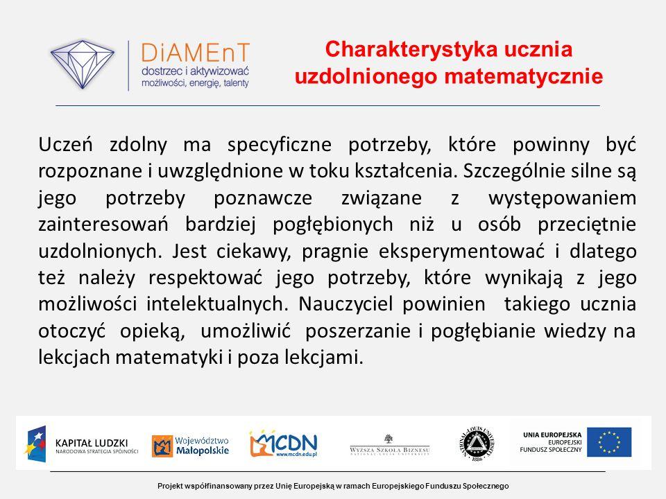 Projekt współfinansowany przez Unię Europejską w ramach Europejskiego Funduszu Społecznego Charakterystyka ucznia uzdolnionego matematycznie Uczeń zdo