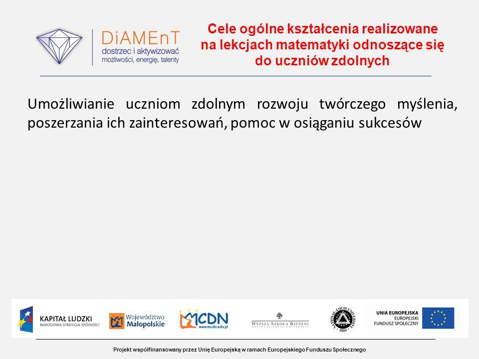 Projekt współfinansowany przez Unię Europejską w ramach Europejskiego Funduszu Społecznego Cele ogólne kształcenia realizowane na lekcjach matematyki