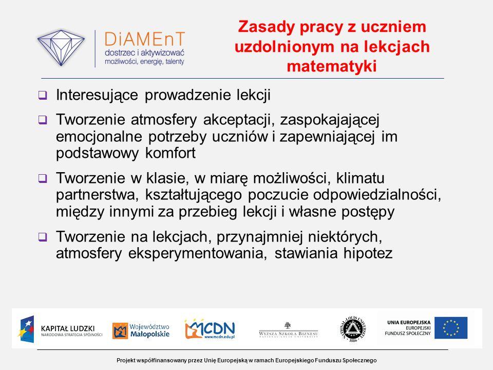 Projekt współfinansowany przez Unię Europejską w ramach Europejskiego Funduszu Społecznego Zasady pracy z uczniem uzdolnionym na lekcjach matematyki I