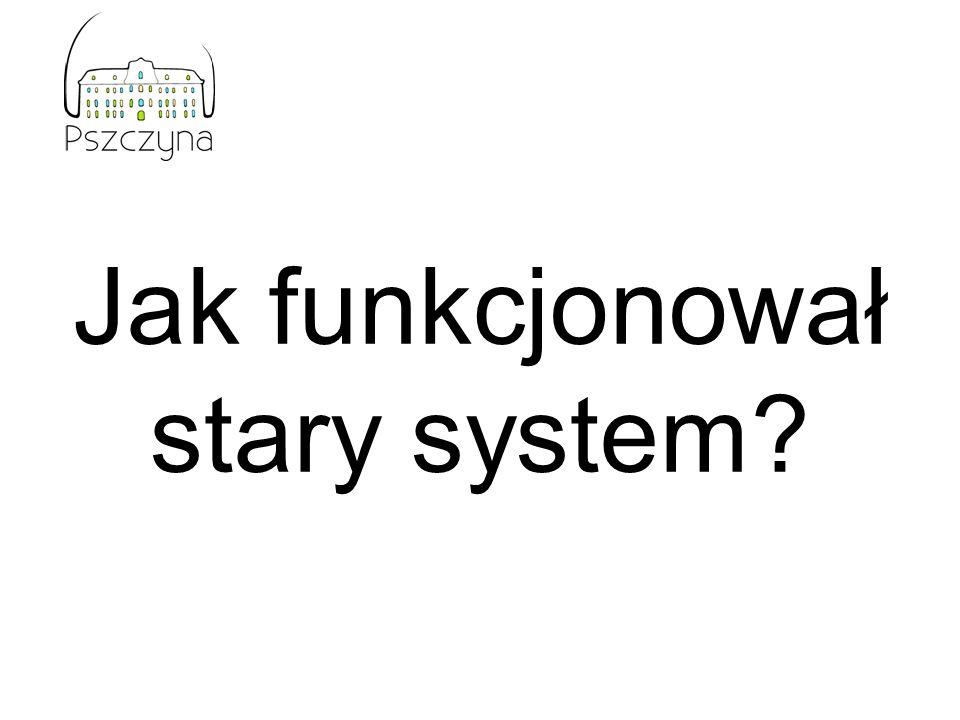 Jak funkcjonował stary system?
