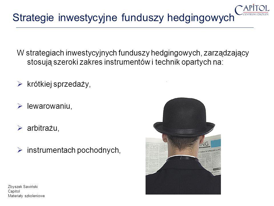 Strategie inwestycyjne funduszy hedgingowych W strategiach inwestycyjnych funduszy hedgingowych, zarządzający stosują szeroki zakres instrumentów i te