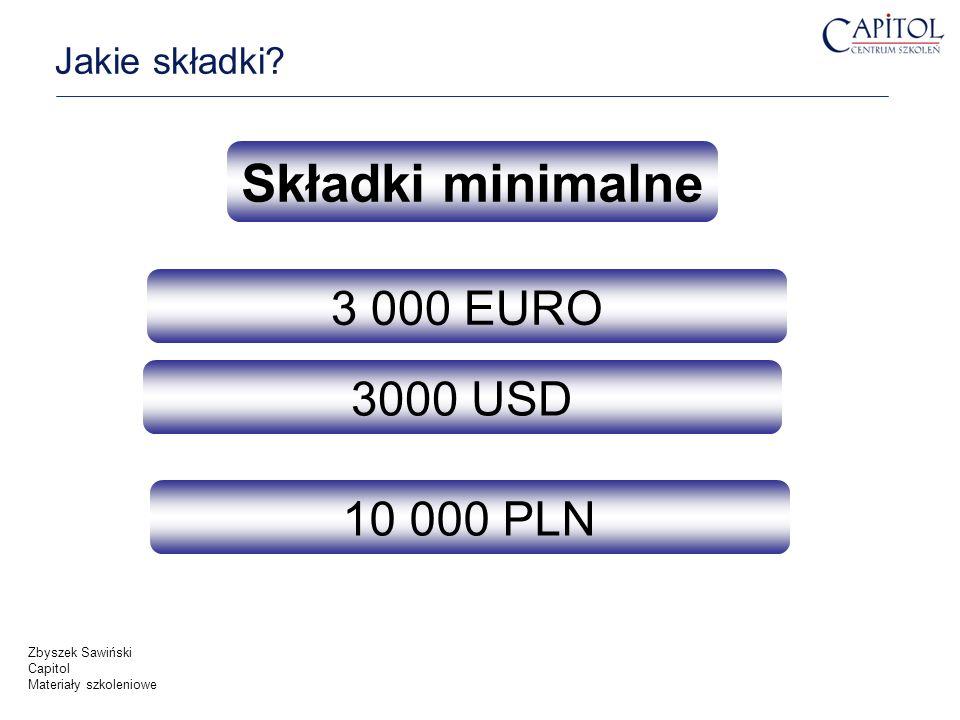 Jakie składki? Składki minimalne 10 000 PLN 3000 USD Zbyszek Sawiński Capitol Materiały szkoleniowe 3 000 EURO