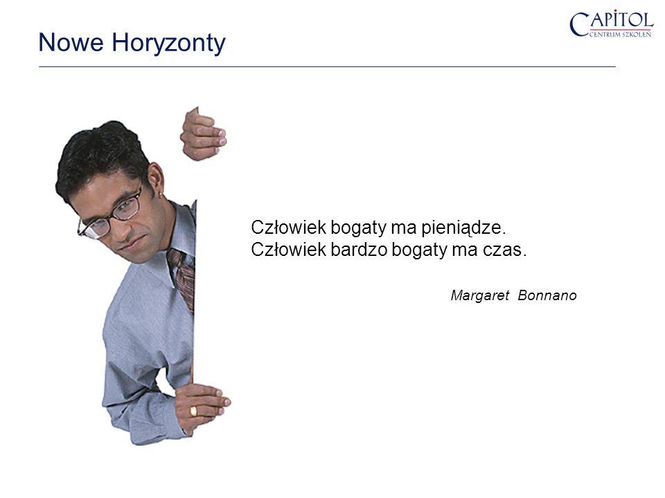 Nowe Horyzonty Człowiek bogaty ma pieniądze. Człowiek bardzo bogaty ma czas. Margaret Bonnano