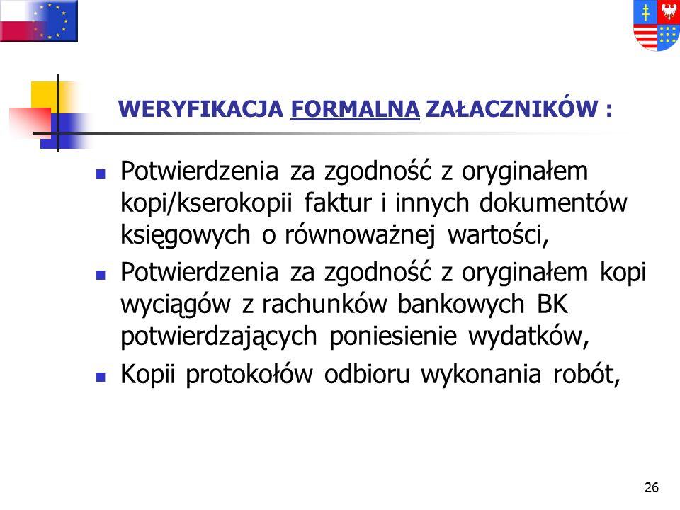 25 WERYFIKACJA FORMALNA WNIOSKU O PŁATNOŚĆ OBEJMUJE SPRAWDZENIE: Zachowania terminów złożenia wniosku (zgodność z harmonogramem płatności) Prawidłoweg