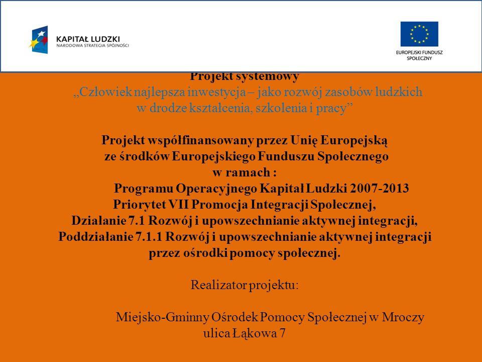 Zrealizujemy następujące zadania: Zadanie I - Aktywna integracja Zadanie II – Zasiłki i pomoc w naturze Zadanie III – Praca socjalna Zadanie IV – Działania o charakterze środowiskowym Zadanie V – Zarządzanie projektem Człowiek najlepsza inwestycja – jako rozwój zasobów ludzkich w drodze kształcenia, szkolenia i pracy Projekt współfinansowany ze środków Europejskiego Funduszu Społecznego w ramach Programu Operacyjnego Kapitał Ludzki