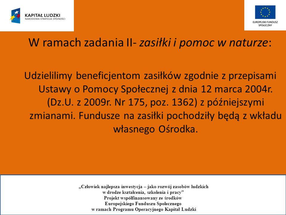 W ramach zadania II- zasiłki i pomoc w naturze: Udzielilimy beneficjentom zasiłków zgodnie z przepisami Ustawy o Pomocy Społecznej z dnia 12 marca 200
