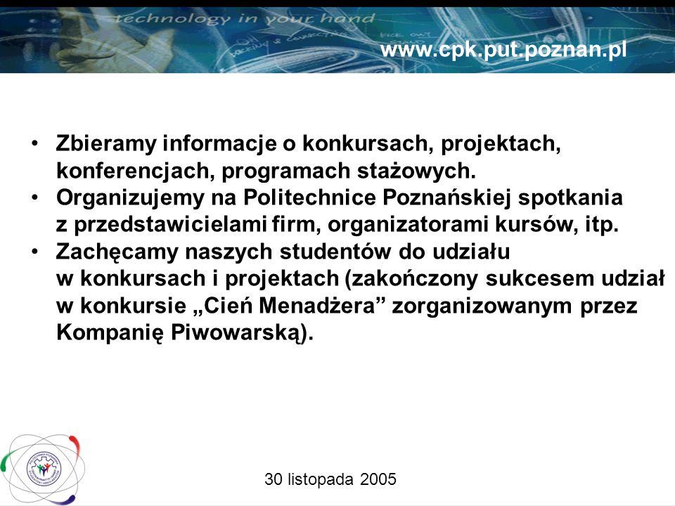 30 listopada 2005 www.cpk.put.poznan.pl Zbieramy informacje o konkursach, projektach, konferencjach, programach stażowych.
