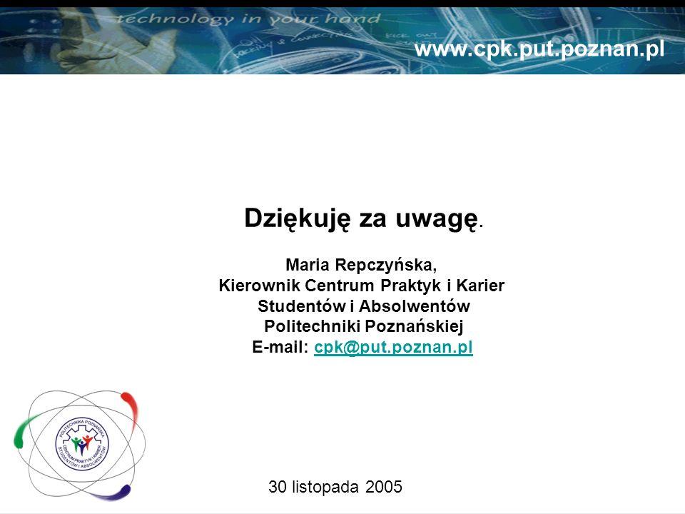 30 listopada 2005 www.cpk.put.poznan.pl Dziękuję za uwagę.