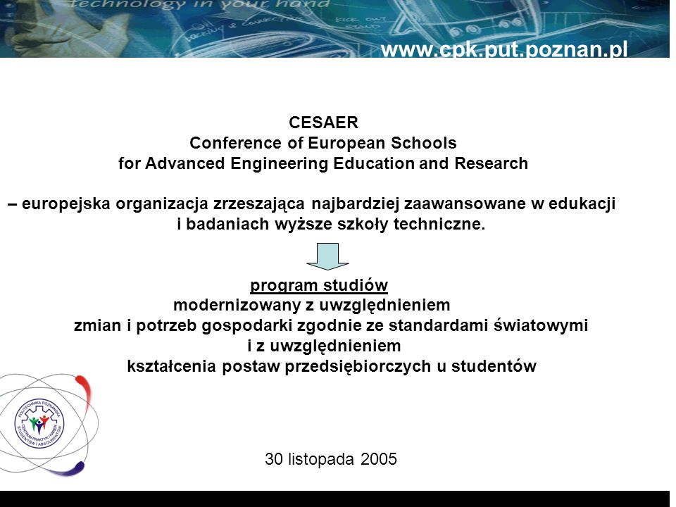 30 listopada 2005 www.cpk.put.poznan.pl CESAER Conference of European Schools for Advanced Engineering Education and Research – europejska organizacja