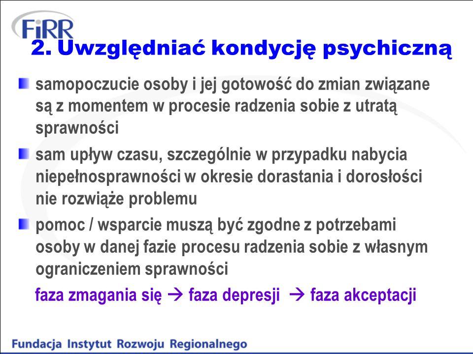2. Uwzględniać kondycję psychiczną samopoczucie osoby i jej gotowość do zmian związane są z momentem w procesie radzenia sobie z utratą sprawności sam