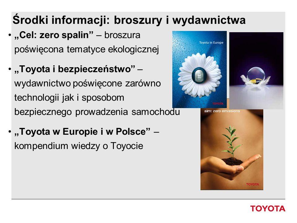 Środki informacji: broszury i wydawnictwa Cel: zero spalin – broszura poświęcona tematyce ekologicznej Toyota i bezpieczeństwo – wydawnictwo poświęcon