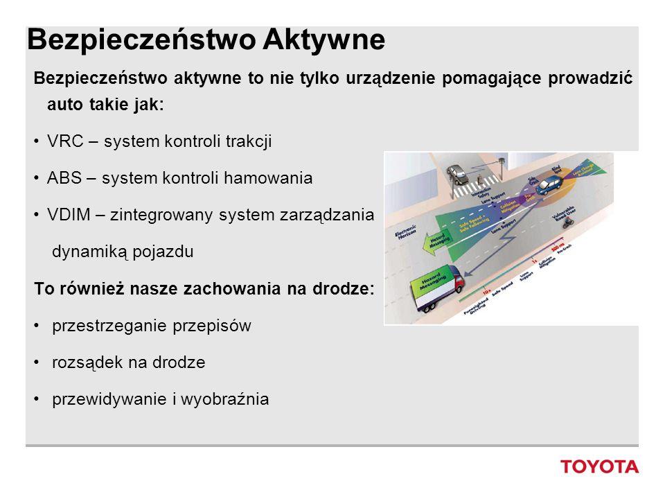 Bezpieczeństwo pasywne Toyota od wielu lat udoskonala systemy bezpieczeństwa pasywnego w swoich autach takie jak: Systemy poduszek powietrznych: dwu komorowa, chroniąca kolana Kontrolowane strefy zgniotu Pasy bezpieczeństwa: nowe systemy naciągania pasów