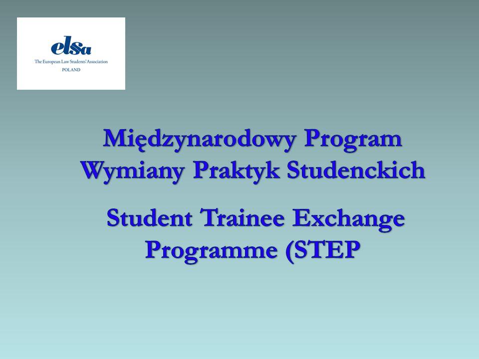 Międzynarodowy Program Wymiany Praktyk Studenckich (STEP) Korzyści z uczestnictwa w programie STEP Dlaczego warto brać udział w praktykach międzynarodowych organizowanych przez ELSA International.