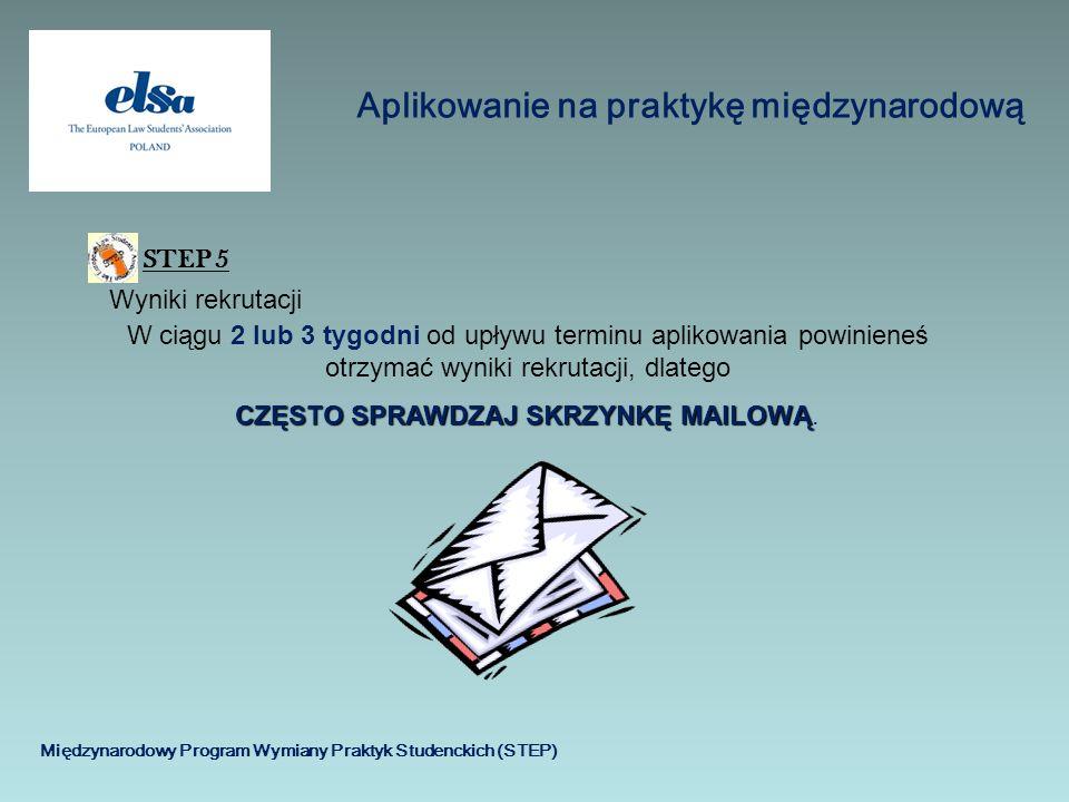 Aplikowanie na praktykę międzynarodową Międzynarodowy Program Wymiany Praktyk Studenckich (STEP) STEP 5 Wyniki rekrutacji W ciągu 2 lub 3 tygodni od u