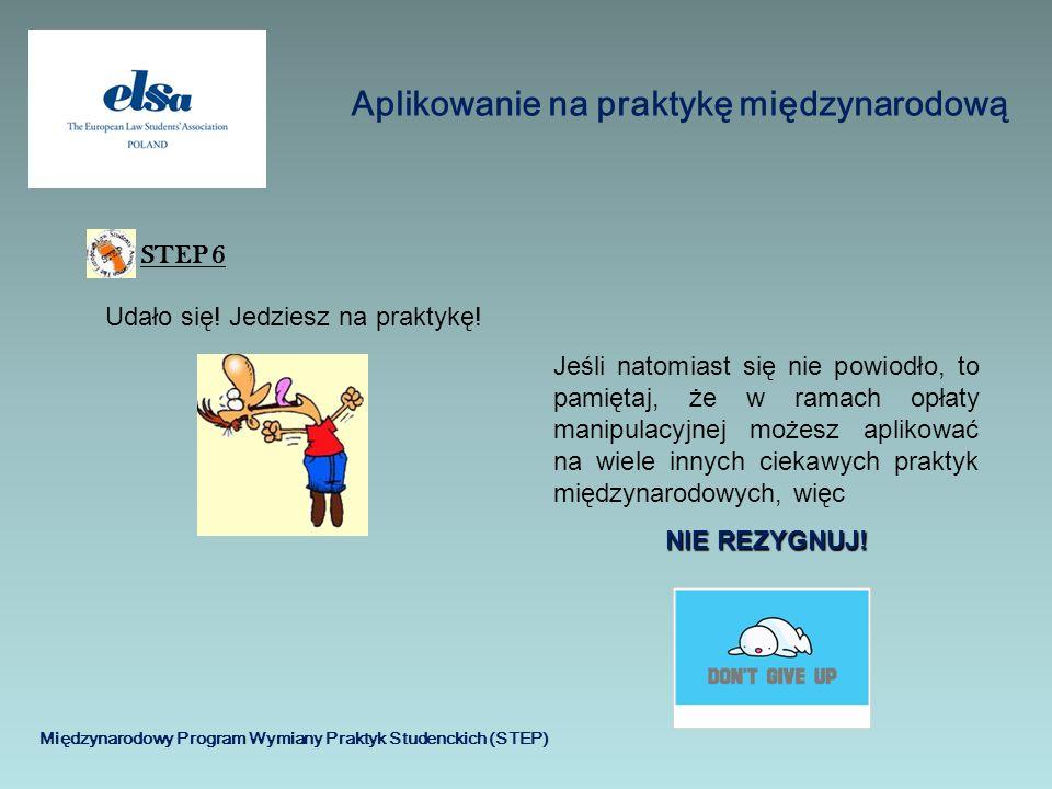 Aplikowanie na praktykę międzynarodową Międzynarodowy Program Wymiany Praktyk Studenckich (STEP) STEP 6 Udało się! Jedziesz na praktykę! Jeśli natomia