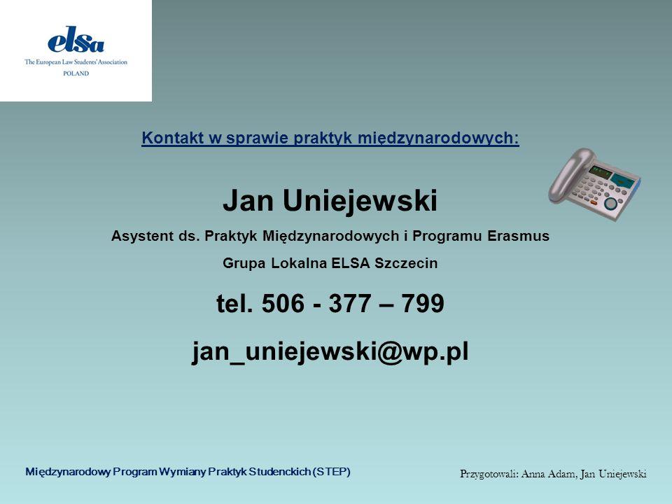 Kontakt w sprawie praktyk międzynarodowych: Jan Uniejewski Asystent ds. Praktyk Międzynarodowych i Programu Erasmus Grupa Lokalna ELSA Szczecin tel. 5