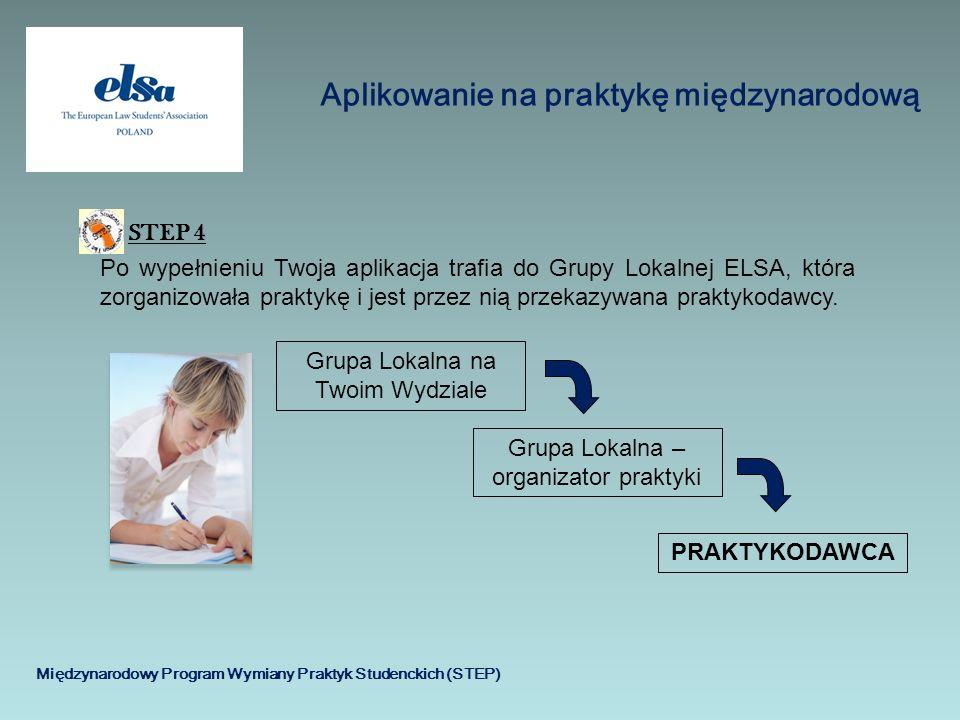 Aplikowanie na praktykę międzynarodową Międzynarodowy Program Wymiany Praktyk Studenckich (STEP) STEP 4 Po wypełnieniu Twoja aplikacja trafia do Grupy