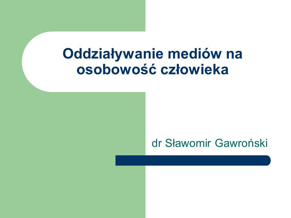 Oddziaływanie mediów na osobowość człowieka dr Sławomir Gawroński