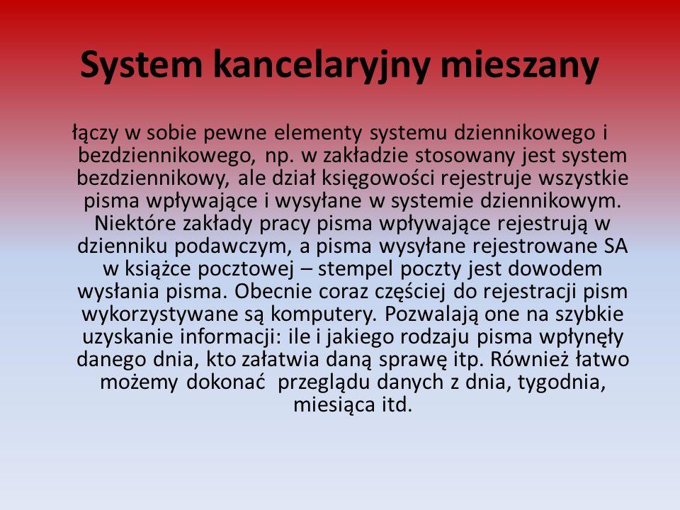 System kancelaryjny mieszany łączy w sobie pewne elementy systemu dziennikowego i bezdziennikowego, np. w zakładzie stosowany jest system bezdzienniko