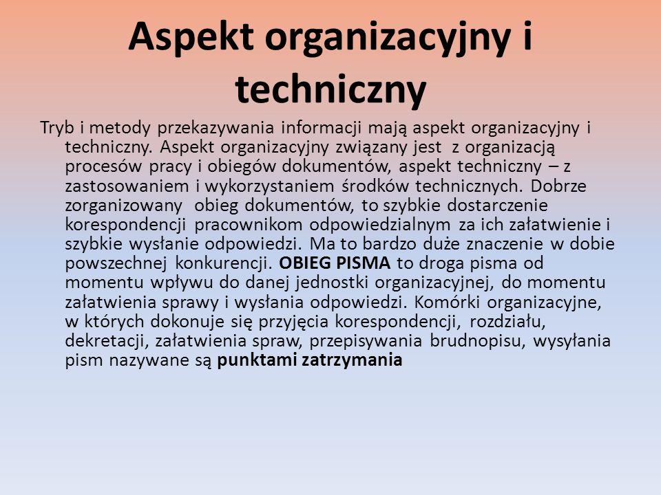 Aspekt organizacyjny i techniczny Tryb i metody przekazywania informacji mają aspekt organizacyjny i techniczny. Aspekt organizacyjny związany jest z