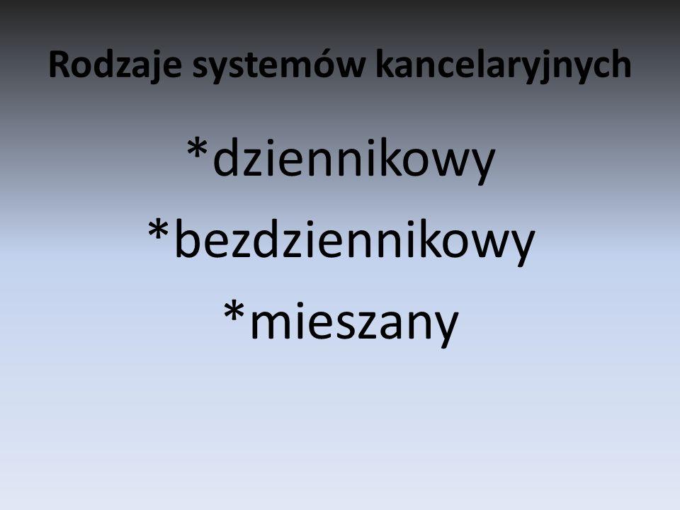 Rodzaje systemów kancelaryjnych *dziennikowy *bezdziennikowy *mieszany