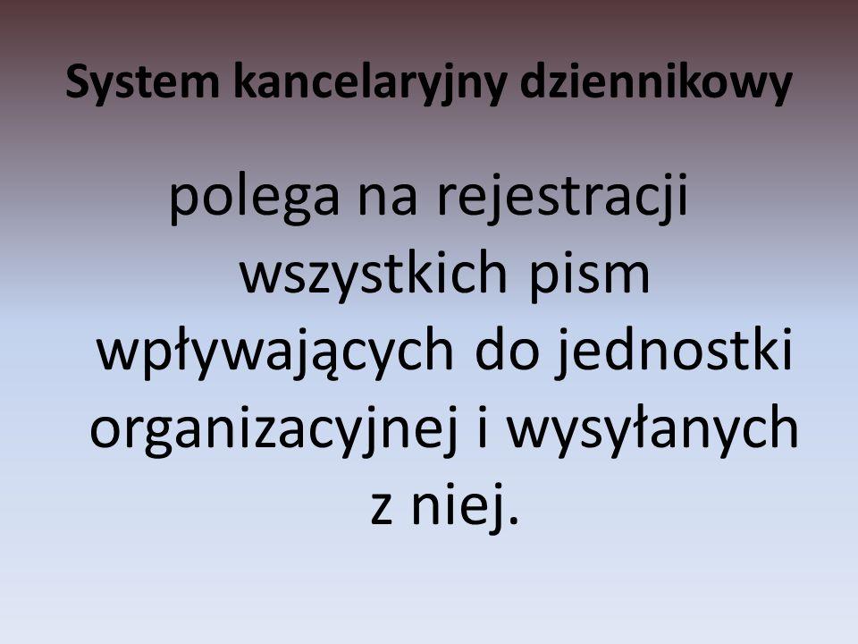 System kancelaryjny dziennikowy polega na rejestracji wszystkich pism wpływających do jednostki organizacyjnej i wysyłanych z niej.