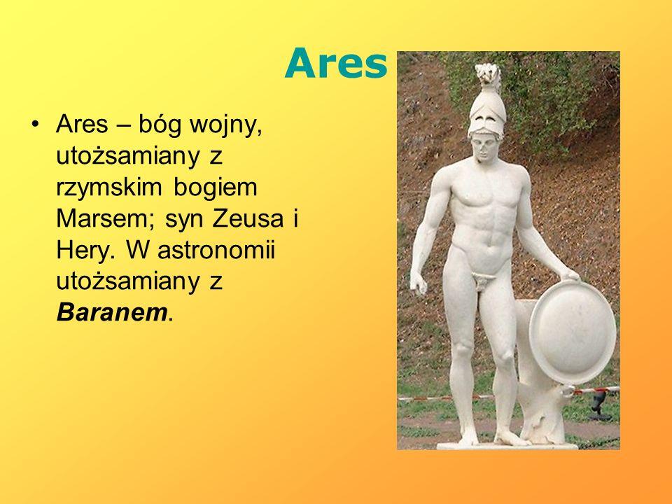 Ares Ares – bóg wojny, utożsamiany z rzymskim bogiem Marsem; syn Zeusa i Hery. W astronomii utożsamiany z Baranem.