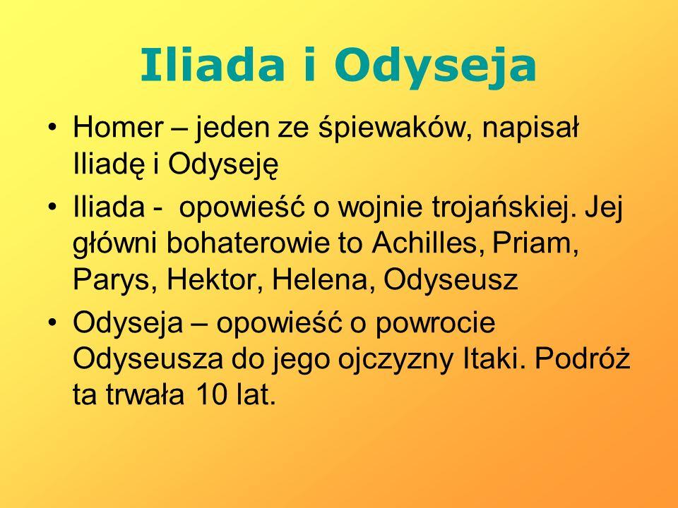 Iliada i Odyseja Homer – jeden ze śpiewaków, napisał Iliadę i Odyseję Iliada - opowieść o wojnie trojańskiej. Jej główni bohaterowie to Achilles, Pria