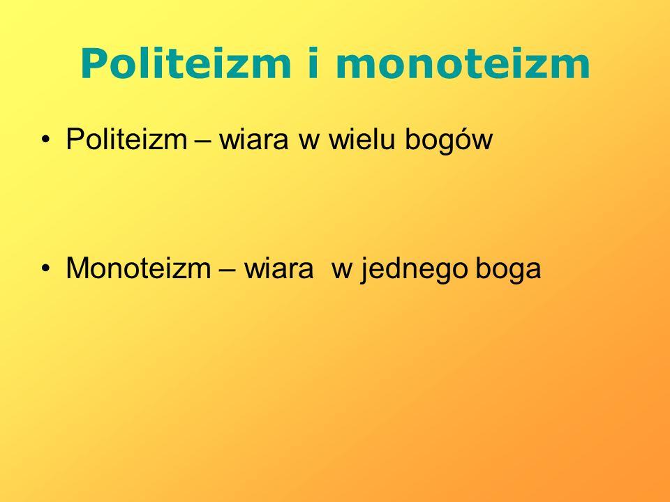 Politeizm i monoteizm Politeizm – wiara w wielu bogów Monoteizm – wiara w jednego boga