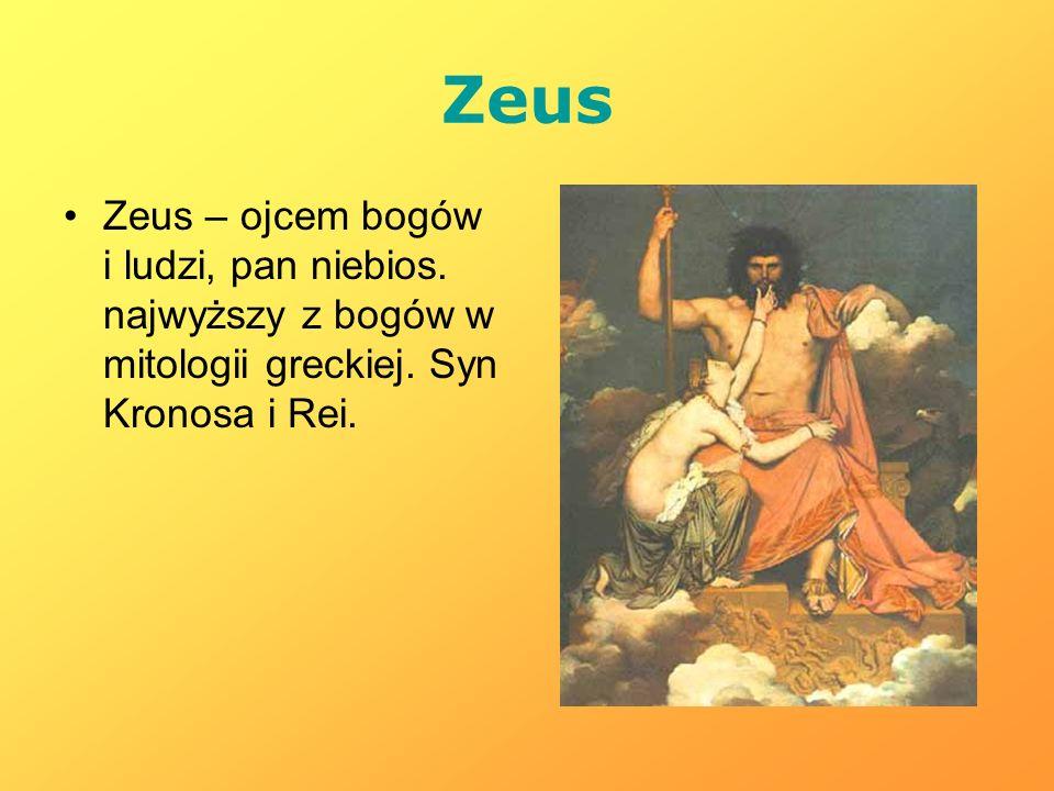 Zeus Zeus – ojcem bogów i ludzi, pan niebios. najwyższy z bogów w mitologii greckiej. Syn Kronosa i Rei.