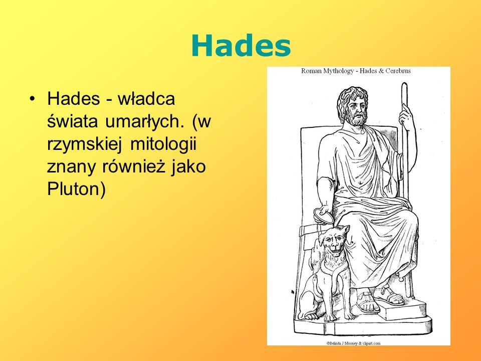 Hades Hades - władca świata umarłych. (w rzymskiej mitologii znany również jako Pluton)
