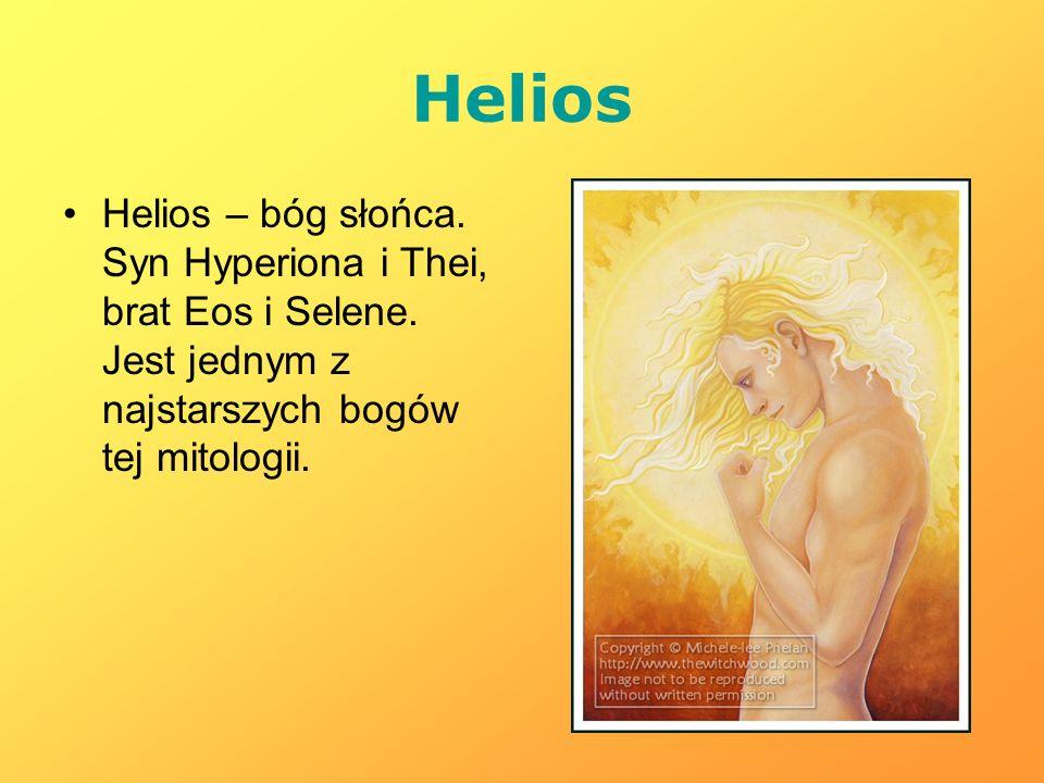 Helios Helios – bóg słońca. Syn Hyperiona i Thei, brat Eos i Selene. Jest jednym z najstarszych bogów tej mitologii.