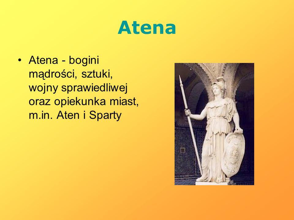 Atena Atena - bogini mądrości, sztuki, wojny sprawiedliwej oraz opiekunka miast, m.in. Aten i Sparty