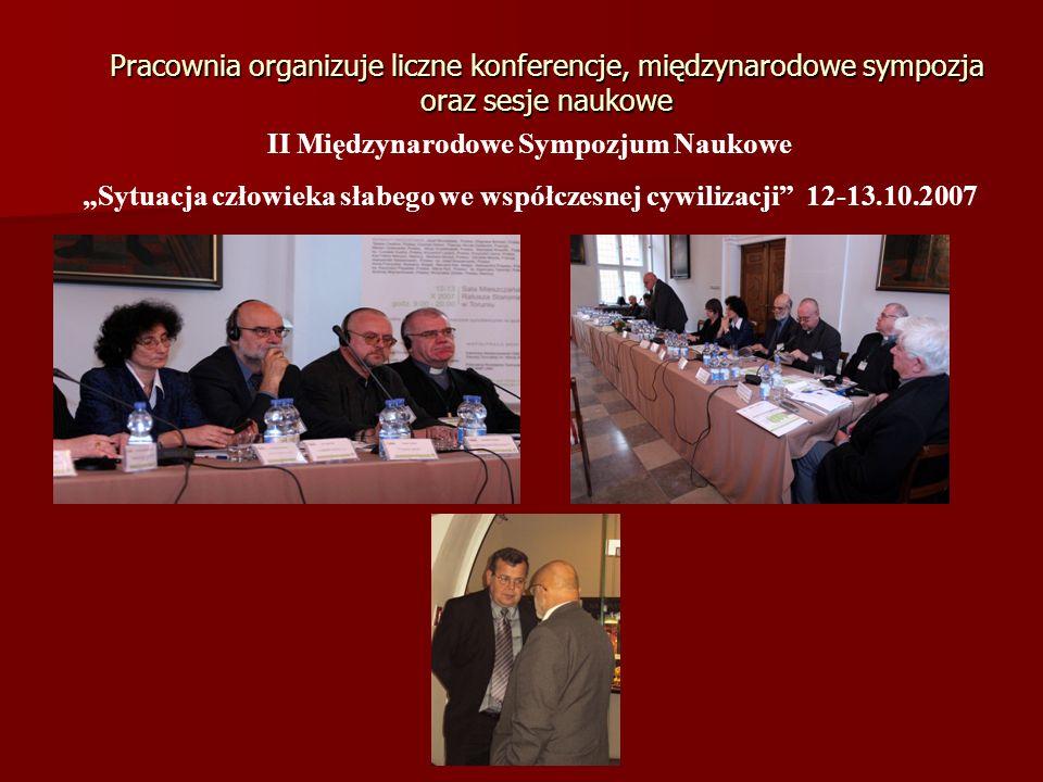 Pracownia organizuje liczne konferencje, międzynarodowe sympozja oraz sesje naukowe II Międzynarodowe Sympozjum Naukowe Sytuacja człowieka słabego we