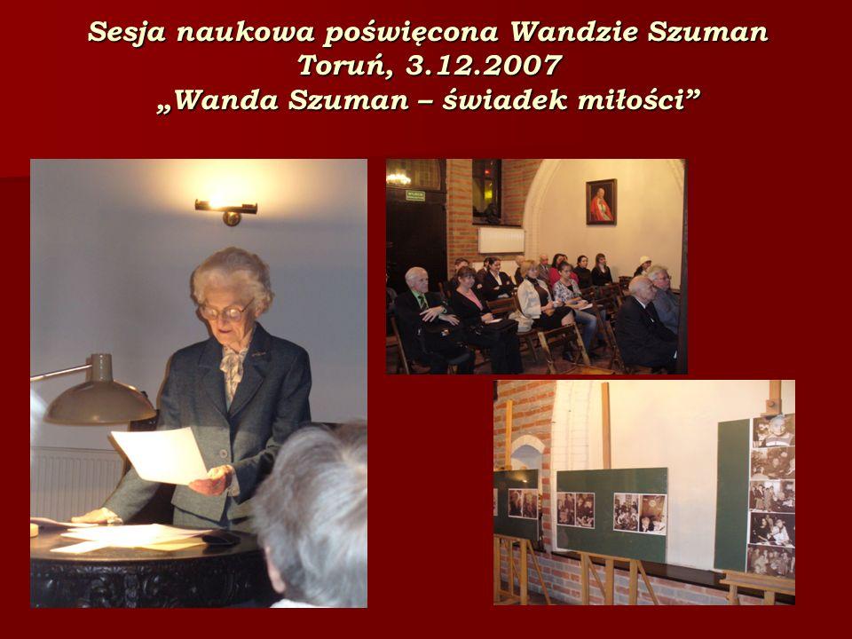 Sesja naukowa poświęcona Wandzie Szuman Toruń, 3.12.2007 Wanda Szuman – świadek miłości