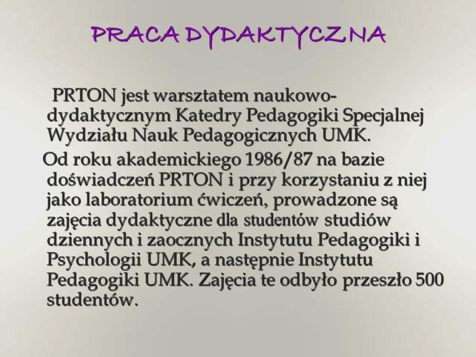 PRACA DYDAKTYCZNA PRTON jest warsztatem naukowo- dydaktycznym Katedry Pedagogiki Specjalnej Wydziału Nauk Pedagogicznych UMK. PRTON jest warsztatem na