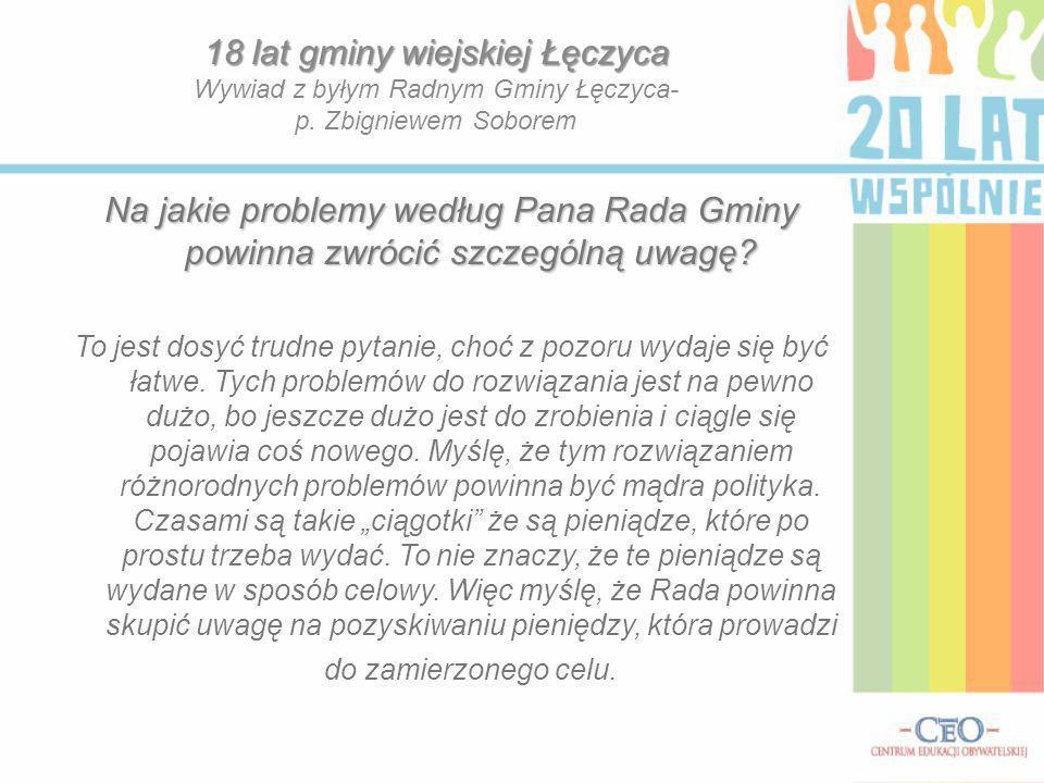 18 lat gminy wiejskiej Łęczyca 18 lat gminy wiejskiej Łęczyca Wywiad z byłym Radnym Gminy Łęczyca- p.