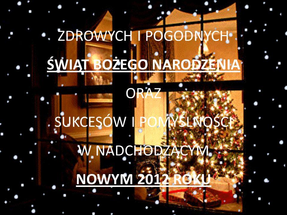 ZDROWYCH I POGODNYCH ŚWIĄT BOŻEGO NARODZENIA ORAZ SUKCESÓW I POMYŚLNOŚCI W NADCHODZĄCYM NOWYM 2012 ROKU