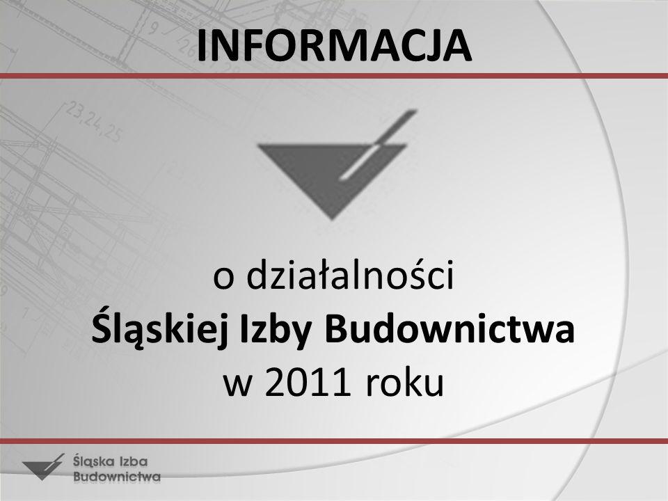 INFORMACJA o działalności Śląskiej Izby Budownictwa w 2011 roku