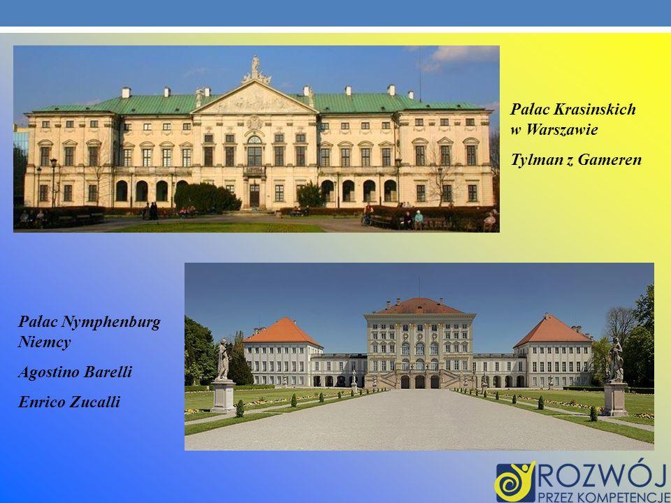Pałac Krasinskich w Warszawie Tylman z Gameren Pałac Nymphenburg Niemcy Agostino Barelli Enrico Zucalli