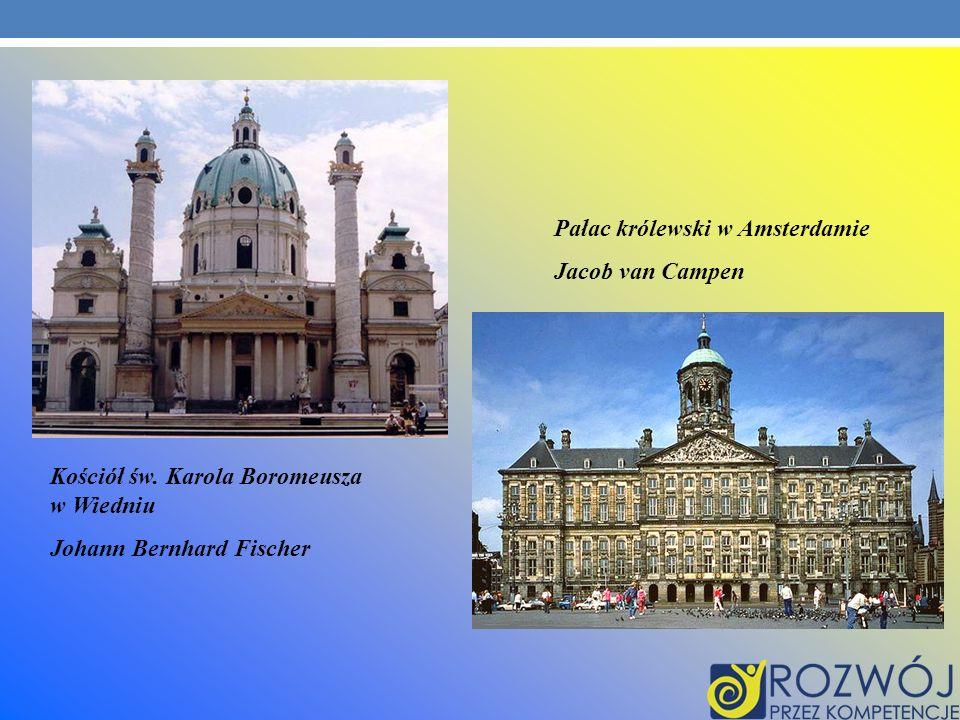 Kościół św. Karola Boromeusza w Wiedniu Johann Bernhard Fischer Pałac królewski w Amsterdamie Jacob van Campen