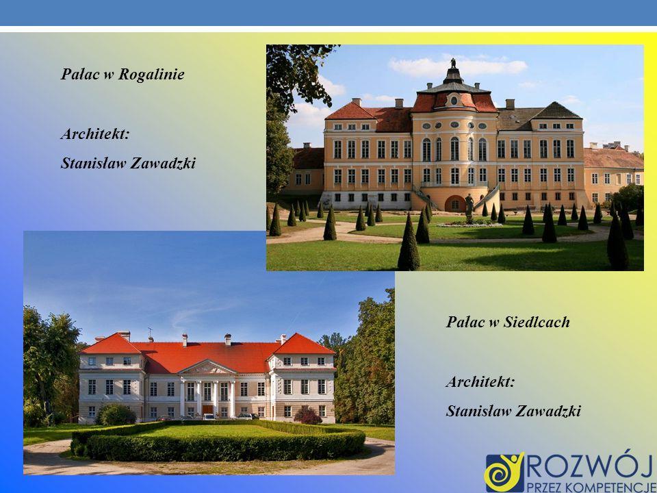 Pałac w Rogalinie Architekt: Stanisław Zawadzki Pałac w Siedlcach Architekt: Stanisław Zawadzki