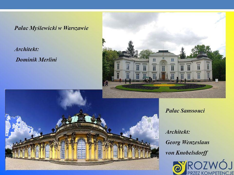 Pałac Myślewicki w Warszawie Architekt: Dominik Merlini Pałac Sanssouci Architekt: Georg Wenzeslaus von Knobelsdorff