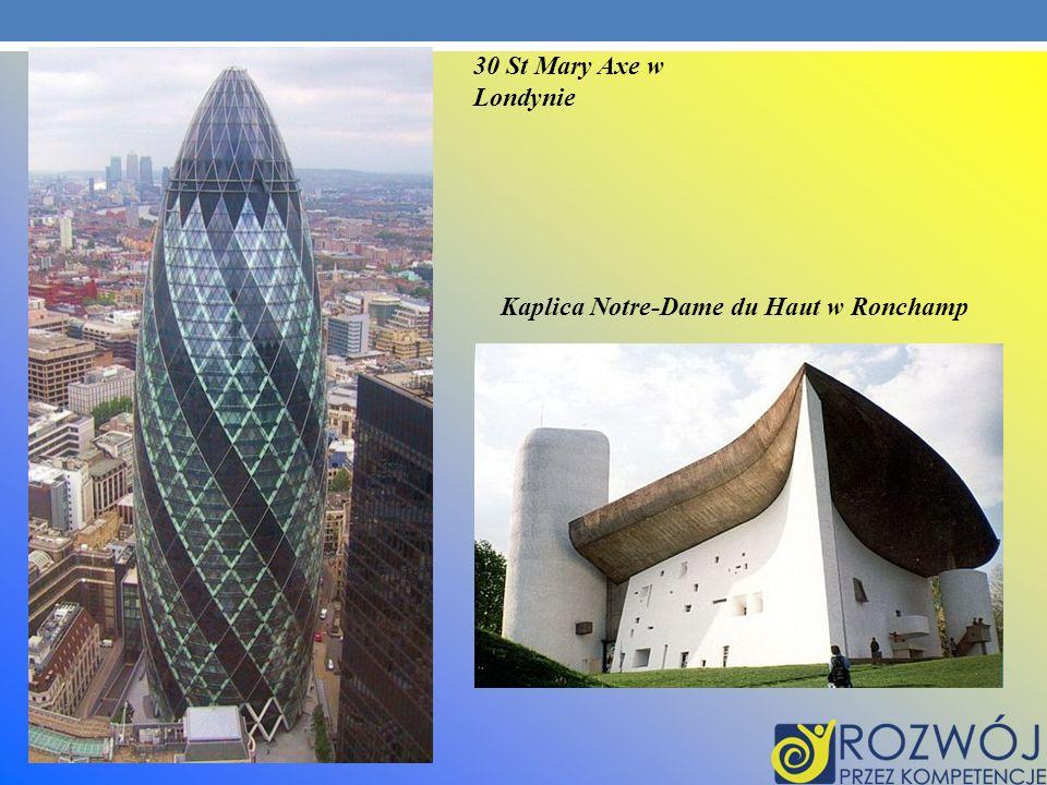 30 St Mary Axe w Londynie Kaplica Notre-Dame du Haut w Ronchamp