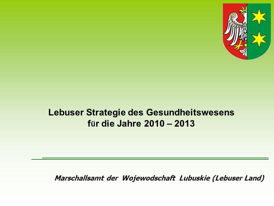 Marschallsamt der Wojewodschaft Lubuskie (Lebuser Land) Lebuser Strategie des Gesundheitswesens f ü r die Jahre 2010 – 2013